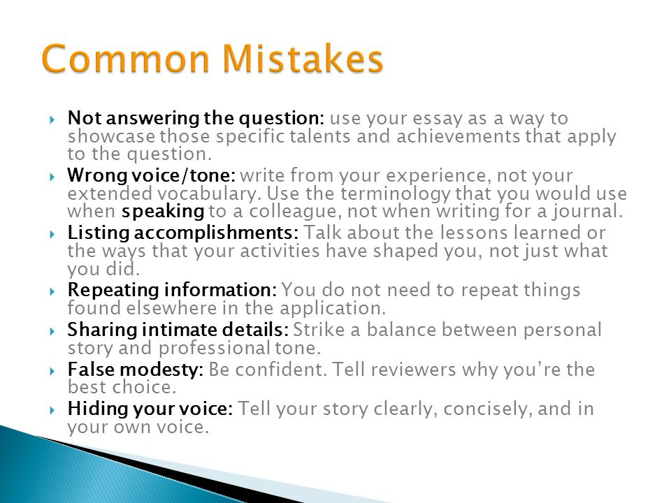 Common Mistakes Not answering the question: use your essay as a way to showcase those specific talents and achievements that apply to the question.