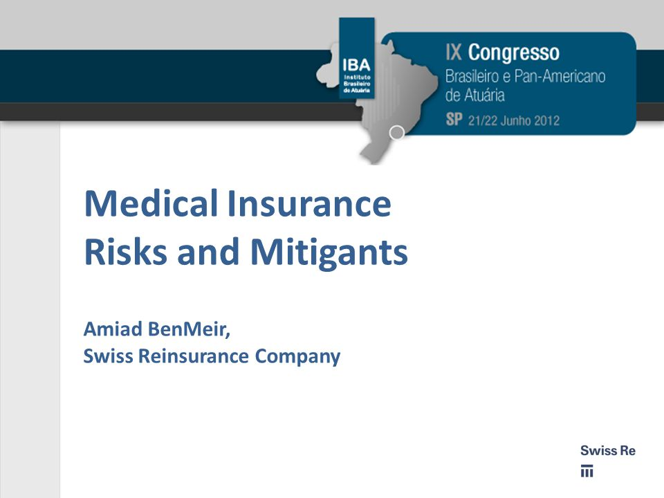 Medical Insurance Risks and Mitigants Amiad BenMeir, Swiss Reinsurance Company