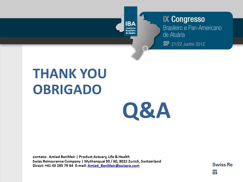 THANK YOU OBRIGADO. Q&A. contato: Amiad BenMeir | Product Actuary, Life & Health.