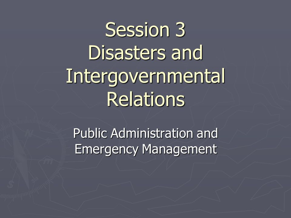 Session 3 Disasters and Intergovernmental Relations