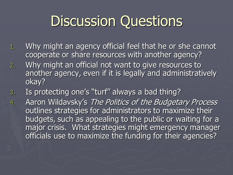Discussion Questions Why might an agency official feel that he or she cannot cooperate or share resources with another agency