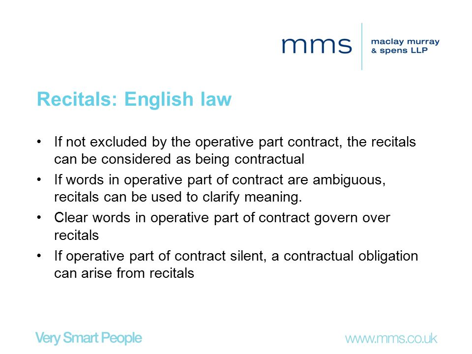Recitals: English law If not excluded by the operative part contract, the recitals can be considered as being contractual.