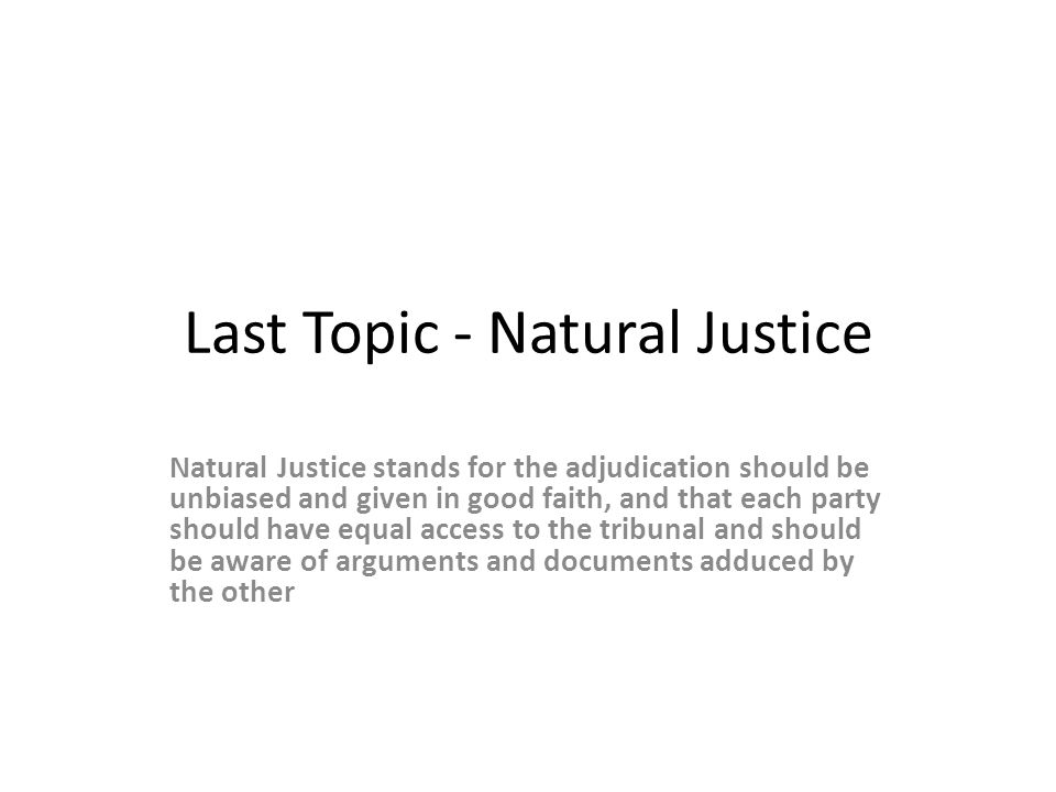Last Topic - Natural Justice