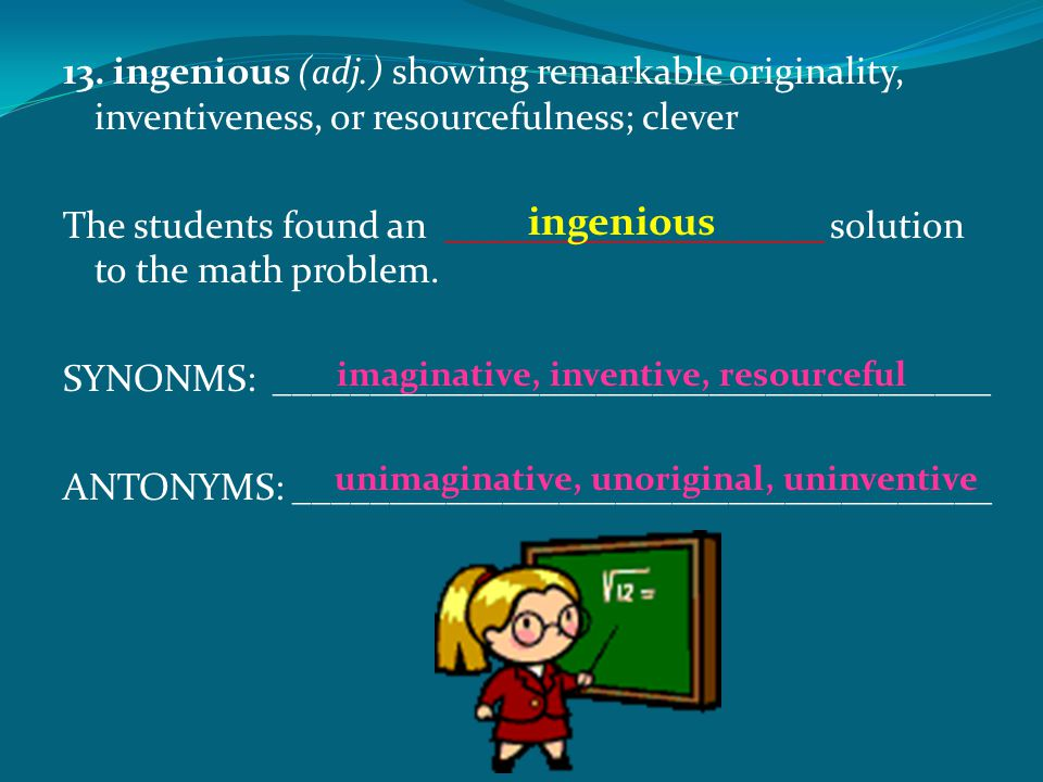 13. ingenious (adj.) showing remarkable originality, inventiveness, or resourcefulness; clever