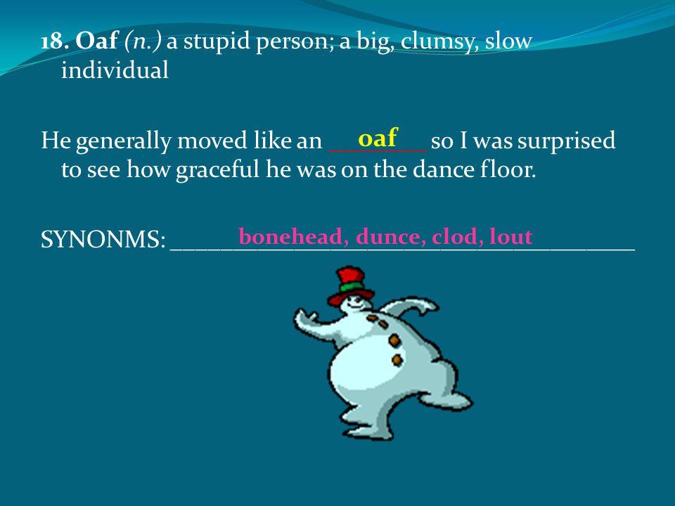 bonehead, dunce, clod, lout