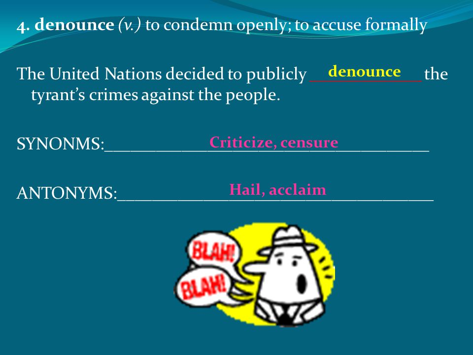 4. denounce (v.) to condemn openly; to accuse formally
