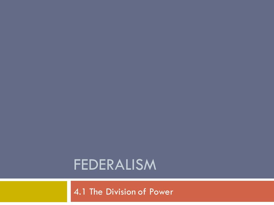 Federalism 4.1 The Division of Power