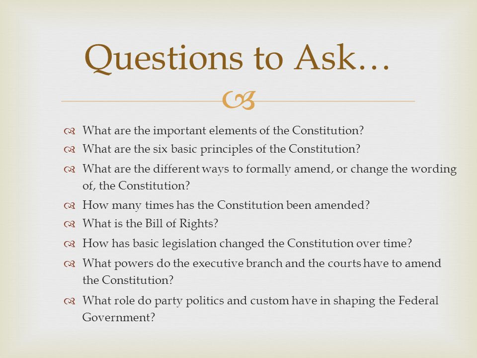 Questions to Ask… What are the important elements of the Constitution