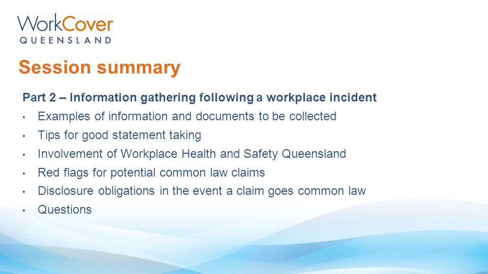 Session summary Part 2 – Information gathering following a workplace incident. Examples of information and documents to be collected.