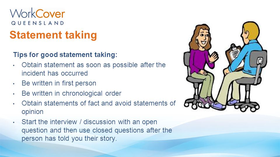Statement taking Tips for good statement taking: