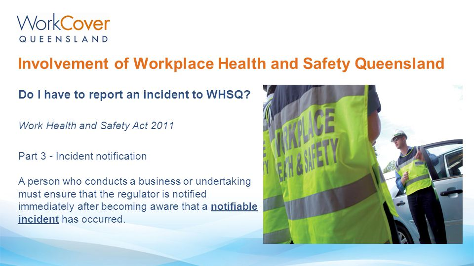 Involvement of Workplace Health and Safety Queensland