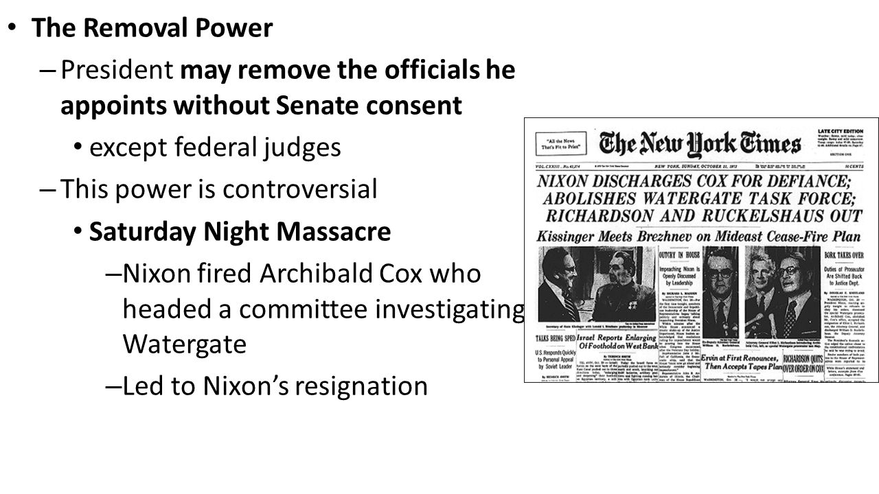 The Removal Power President may remove the officials he appoints without Senate consent. except federal judges.