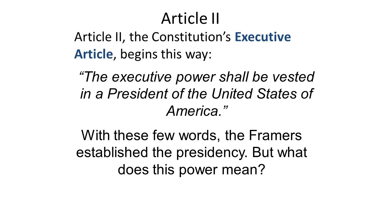 Article II Article II, the Constitution's Executive Article, begins this way: