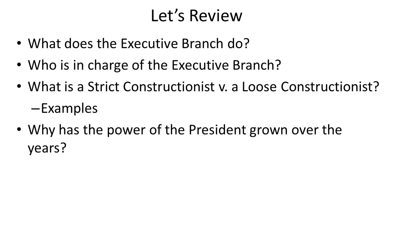 Let's Review What does the Executive Branch do