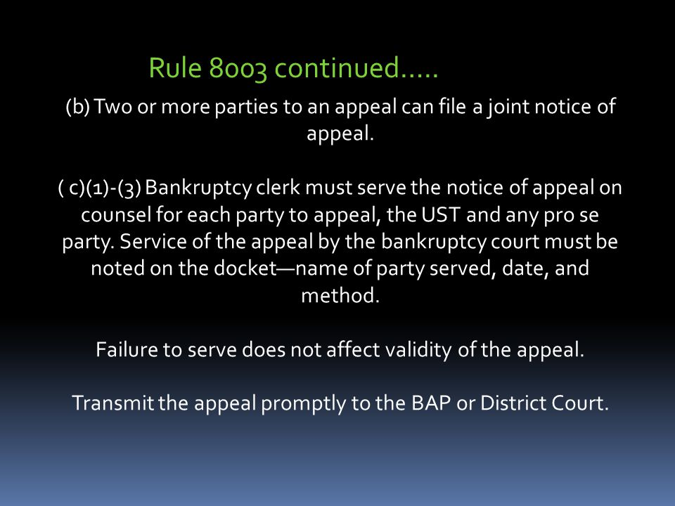 Rule 8003 continued….. (b) Two or more parties to an appeal can file a joint notice of appeal.