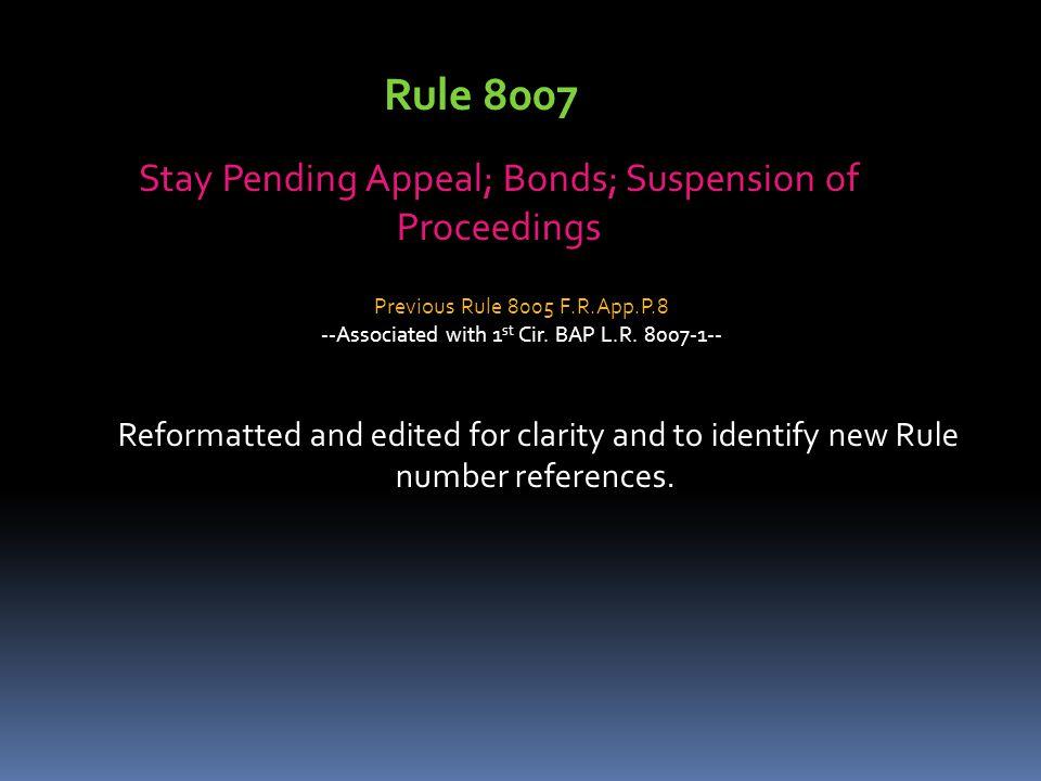 Rule 8007 Stay Pending Appeal; Bonds; Suspension of Proceedings