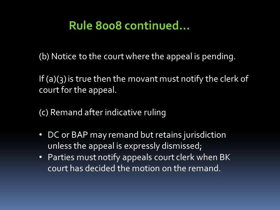 Rule 8008 continued… (b) Notice to the court where the appeal is pending.