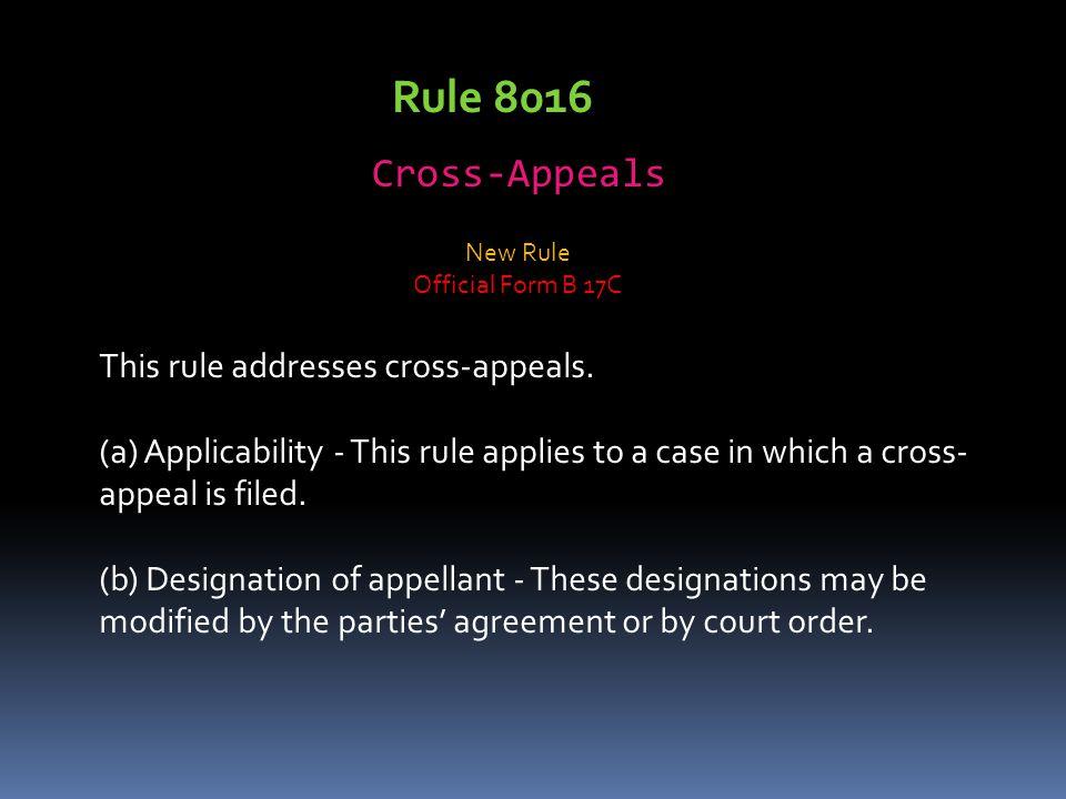 Rule 8016 Cross-Appeals This rule addresses cross-appeals.