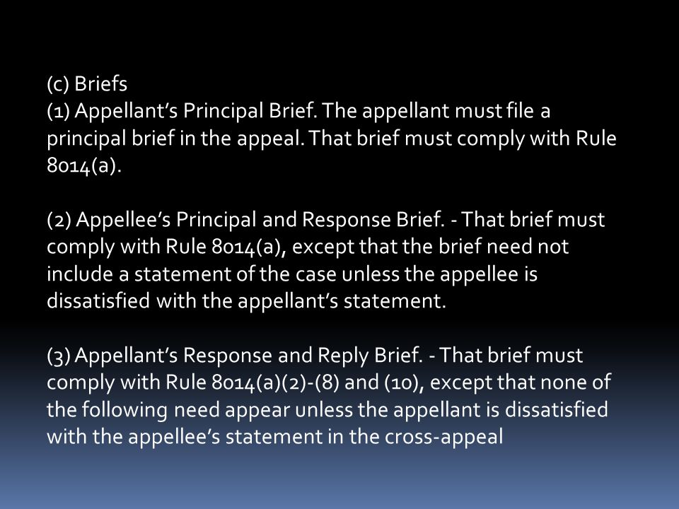 (c) Briefs (1) Appellant's Principal Brief. The appellant must file a principal brief in the appeal. That brief must comply with Rule 8014(a).