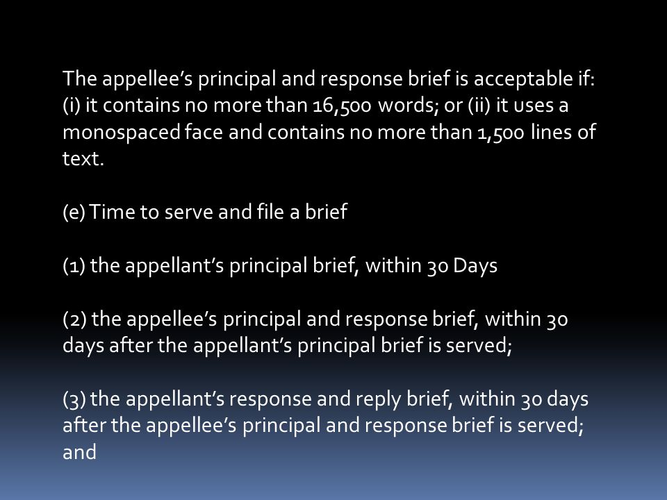 The appellee's principal and response brief is acceptable if: (i) it contains no more than 16,500 words; or (ii) it uses a monospaced face and contains no more than 1,500 lines of text.
