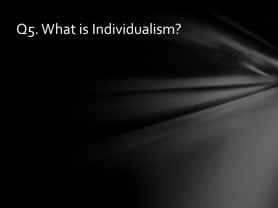 Q5. What is Individualism