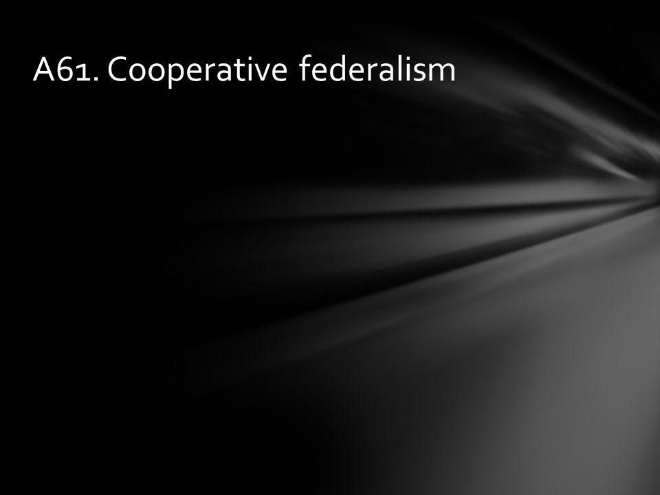 A61. Cooperative federalism