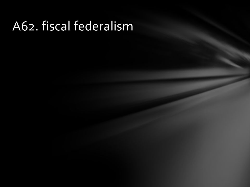 A62. fiscal federalism