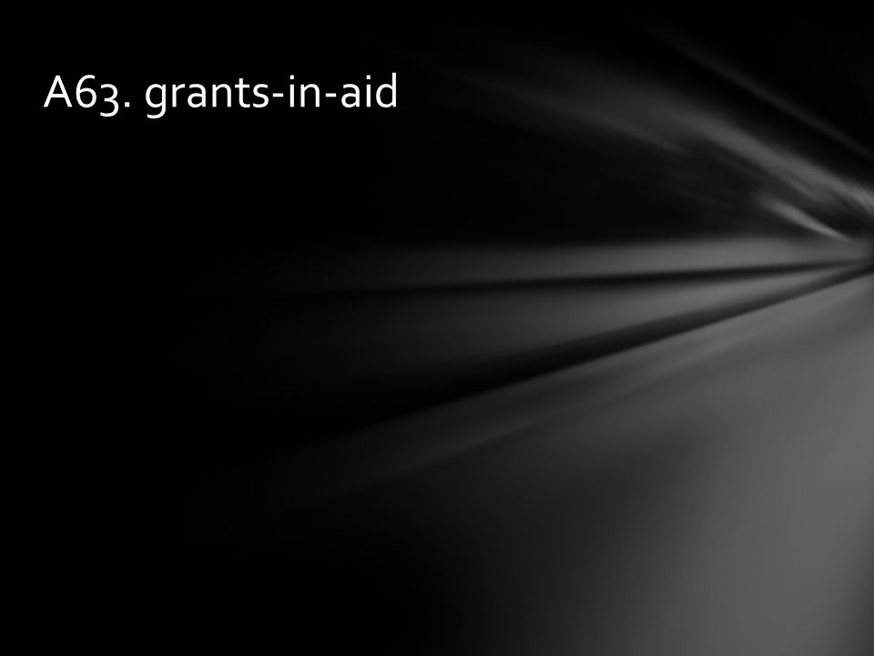 A63. grants-in-aid