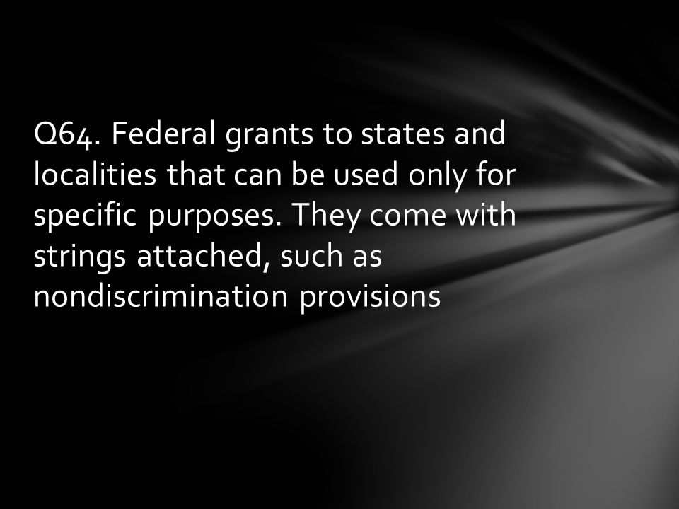 Q64. Federal grants to states and localities that can be used only for specific purposes.