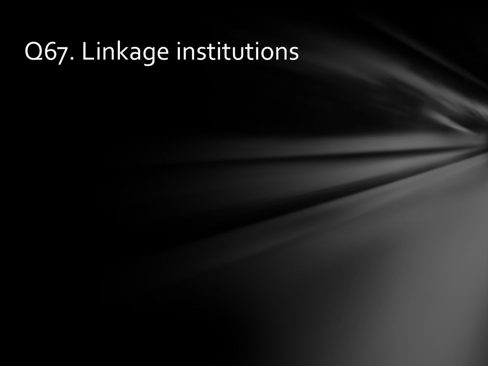 Q67. Linkage institutions