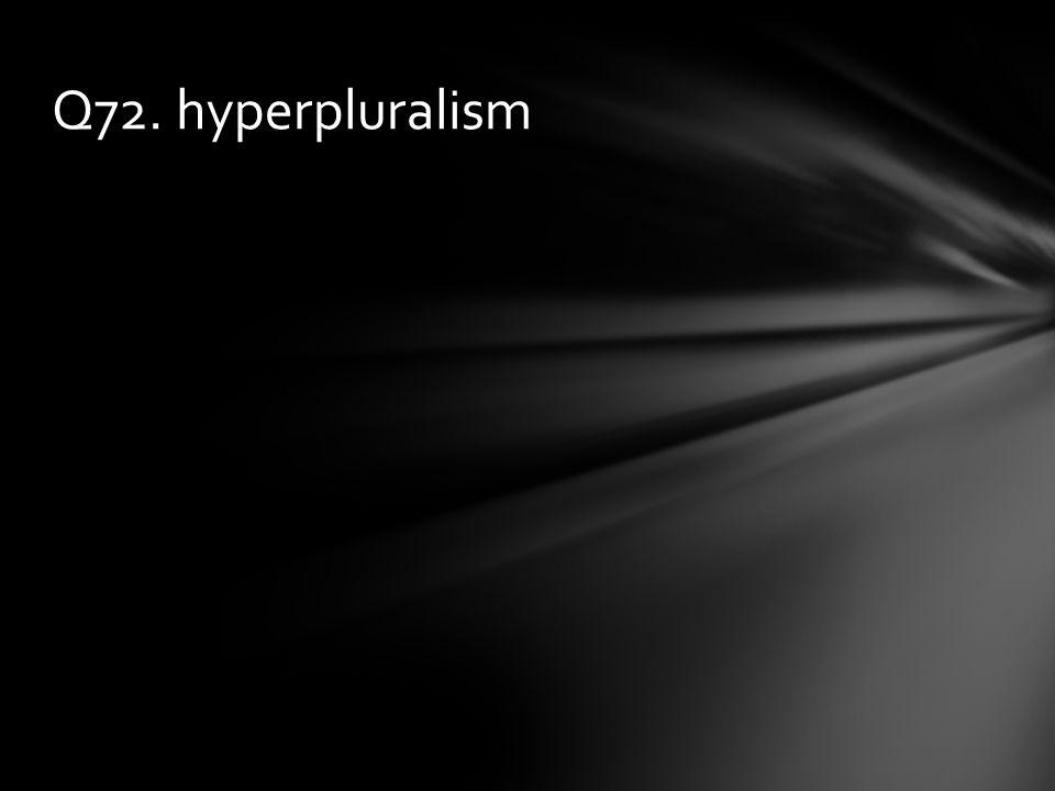 Q72. hyperpluralism
