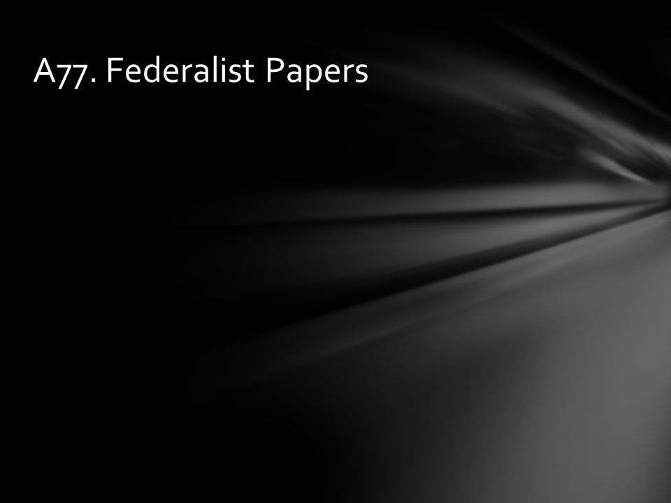 A77. Federalist Papers