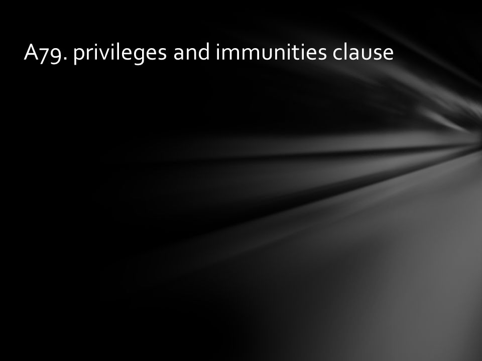 A79. privileges and immunities clause