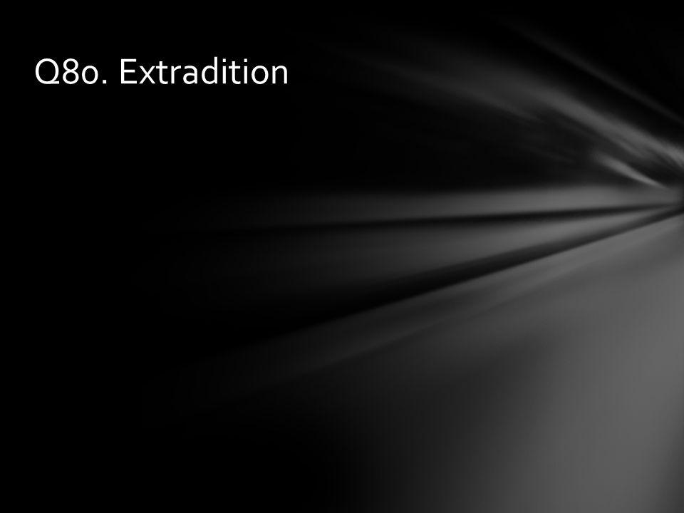 Q80. Extradition