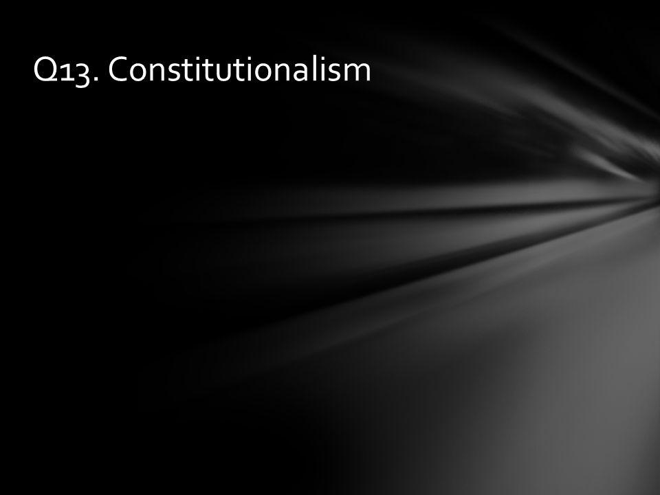 Q13. Constitutionalism