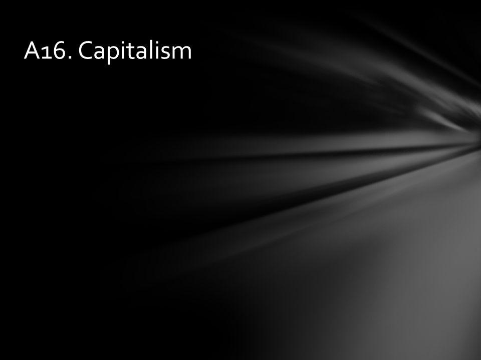A16. Capitalism