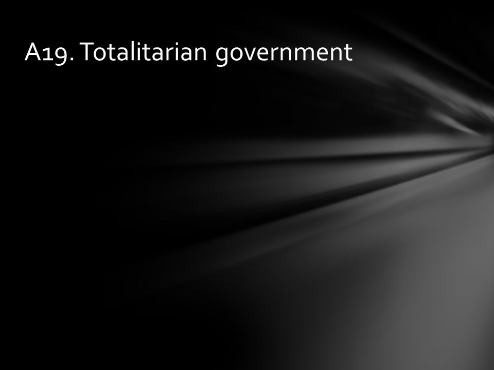 A19. Totalitarian government