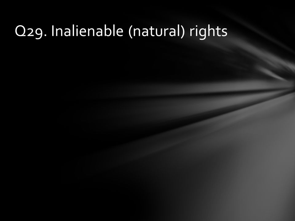 Q29. Inalienable (natural) rights