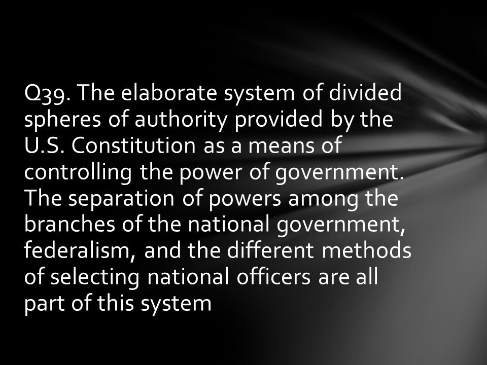Q39. The elaborate system of divided spheres of authority provided by the U.S.
