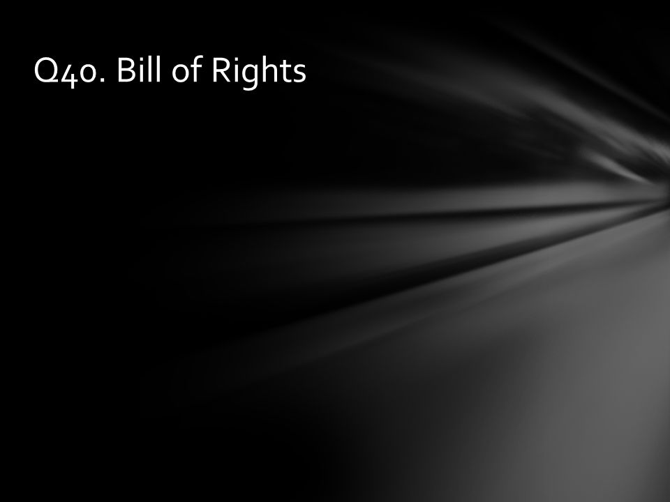 Q40. Bill of Rights