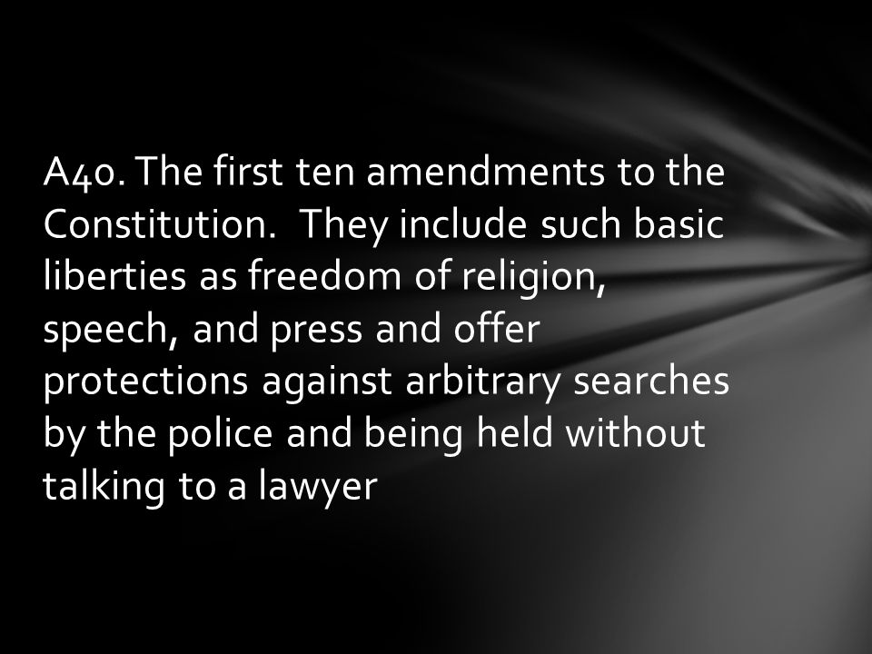 A40. The first ten amendments to the Constitution
