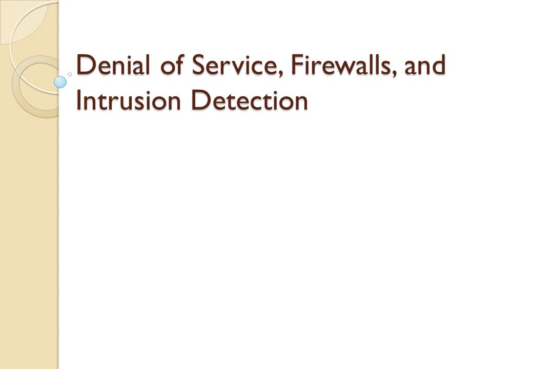 Denial of Service, Firewalls, and Intrusion Detection