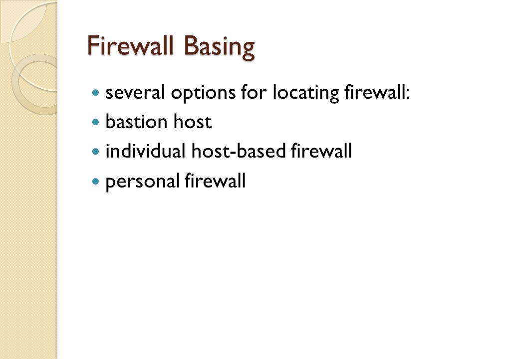 Firewall Basing several options for locating firewall: bastion host