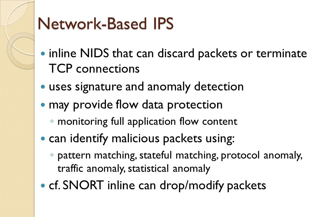 Network-Based IPS inline NIDS that can discard packets or terminate TCP connections. uses signature and anomaly detection.