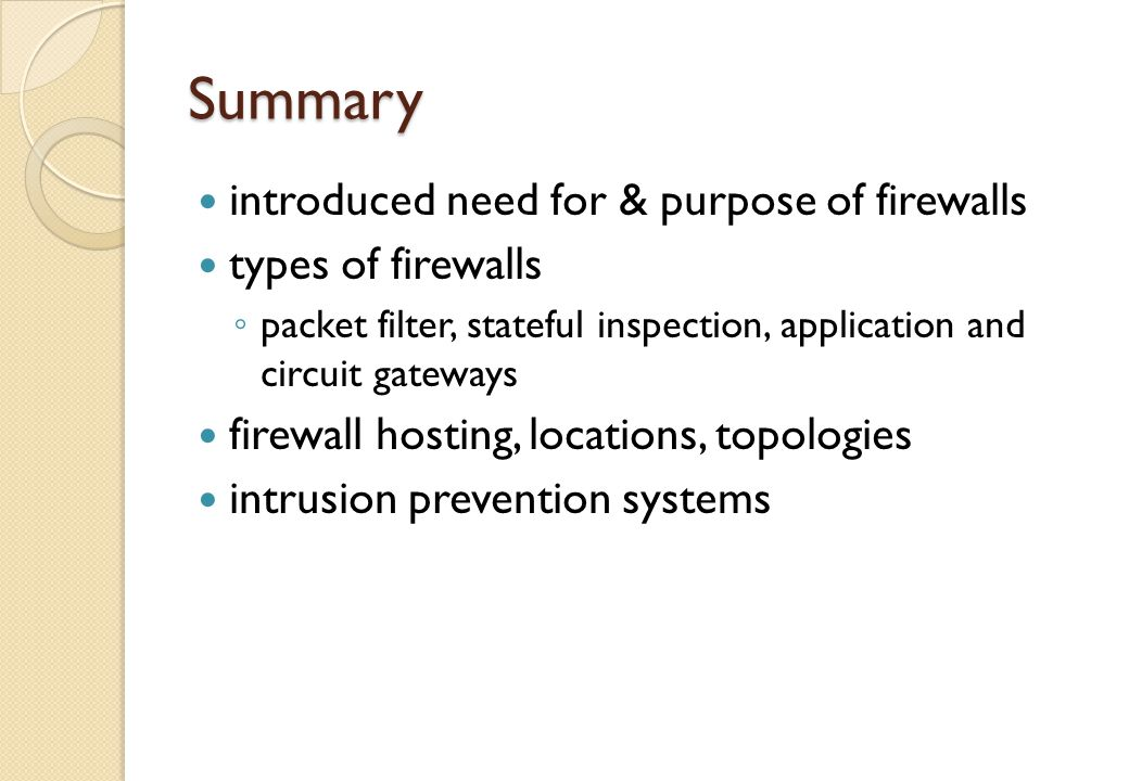 Summary introduced need for & purpose of firewalls types of firewalls