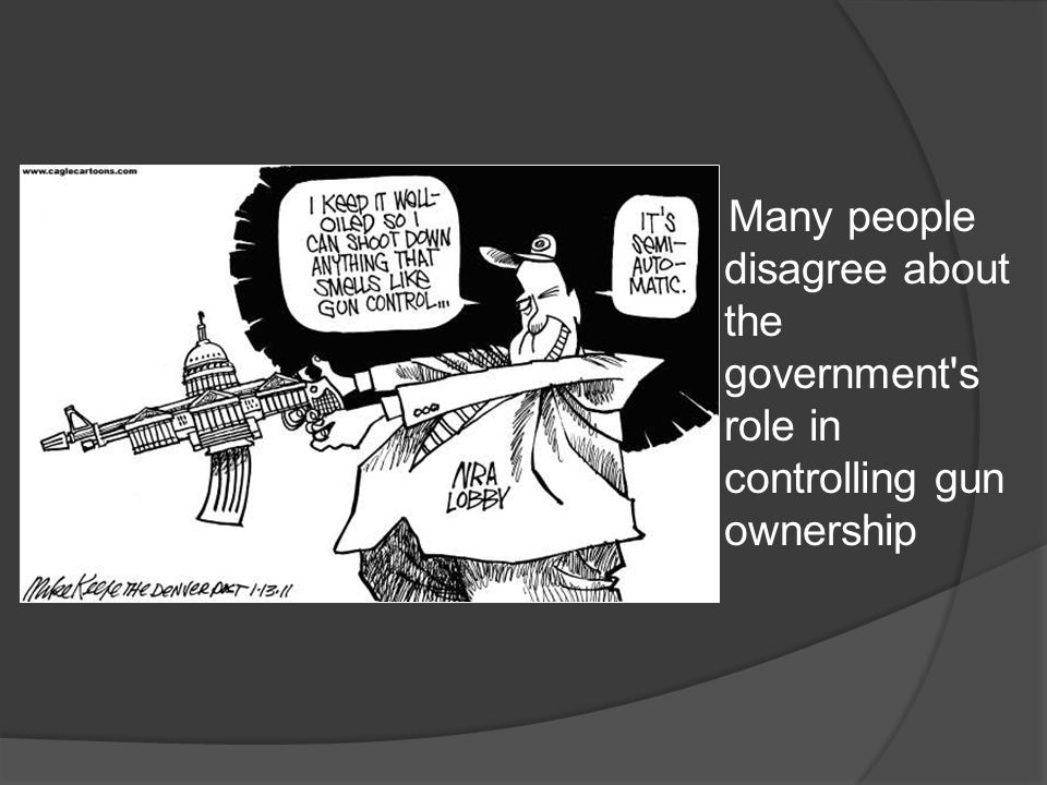 Many people disagree about the government s role in controlling gun ownership