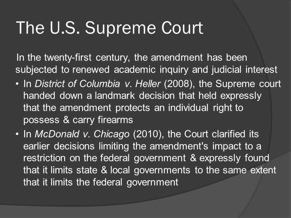 The U.S. Supreme Court In the twenty-first century, the amendment has been subjected to renewed academic inquiry and judicial interest.