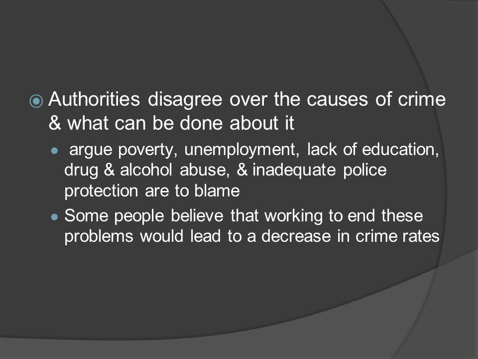 Authorities disagree over the causes of crime & what can be done about it