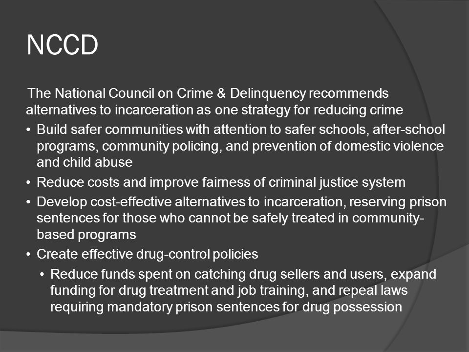 NCCD The National Council on Crime & Delinquency recommends alternatives to incarceration as one strategy for reducing crime.