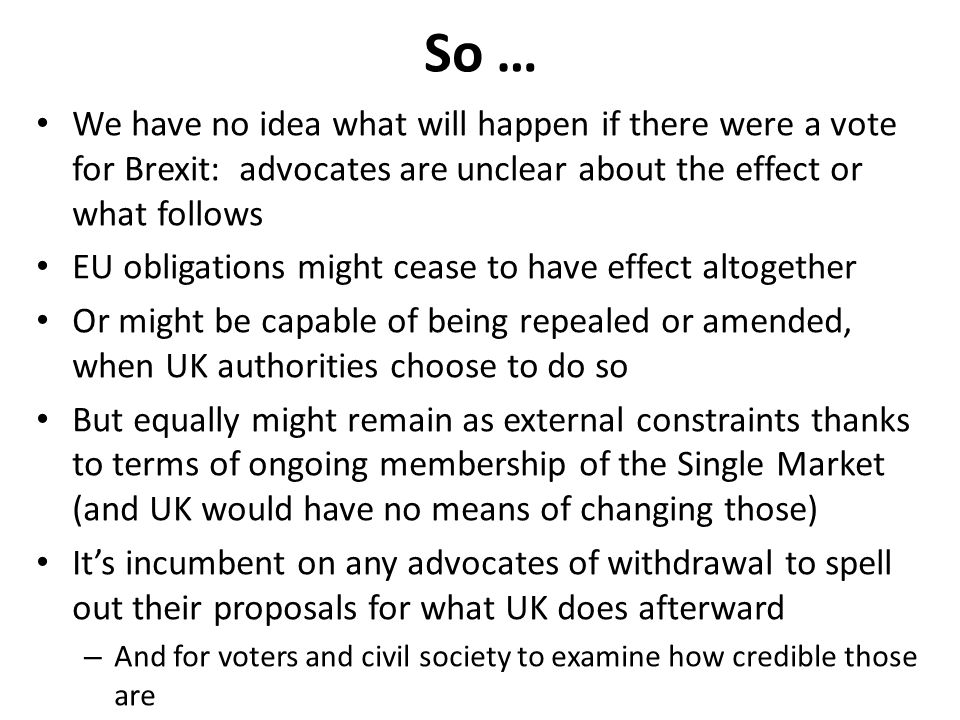 So … We have no idea what will happen if there were a vote for Brexit: advocates are unclear about the effect or what follows.